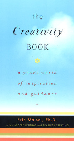 The Creativity Book by Eric Maisel