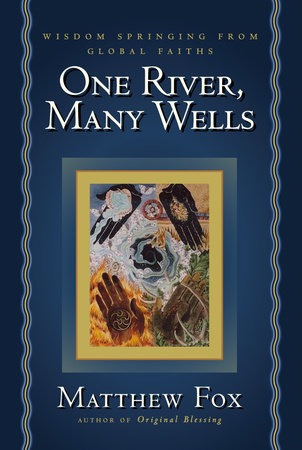 One River, Many Wells by Matthew Fox