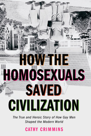 How the Homosexuals Saved Civilization by Cathy Crimmins