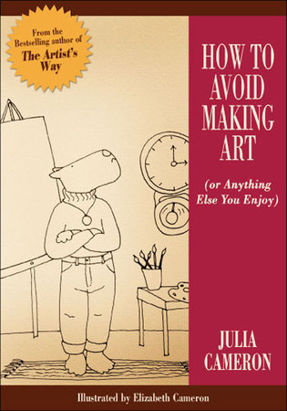 How to Avoid Making Art by Julia Cameron