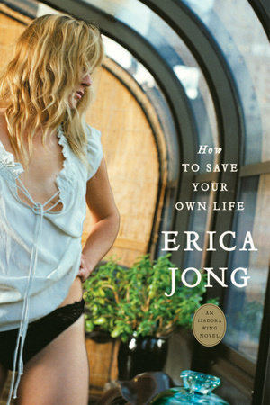 How to Save Your Own Life by Erica Jong