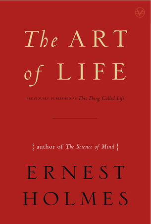 The Art of Life by Ernest Holmes