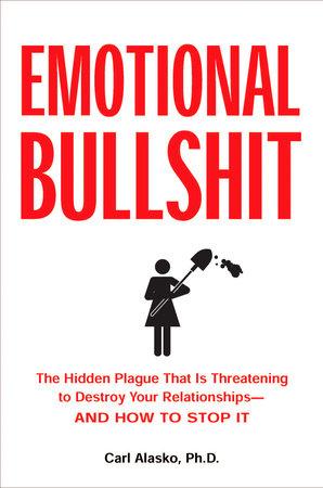 Emotional Bullshit by Carl Alasko Ph. D.