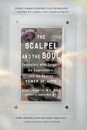 The Scalpel and the Soul by Allan J. Hamilton M.D., FACS