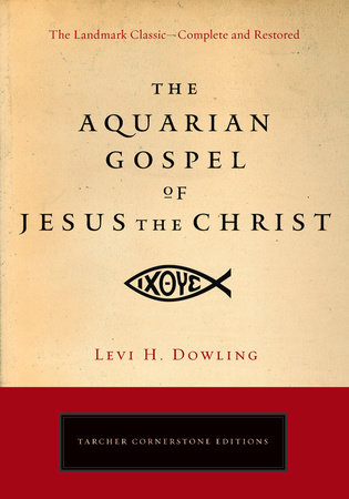 The Aquarian Gospel of Jesus the Christ by Levi H. Dowling