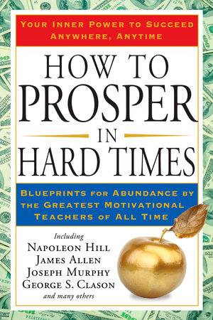 How to Prosper in Hard Times by Napoleon Hill and James Allen