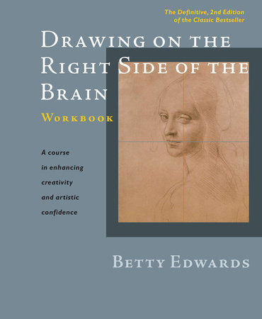 Drawing on the Right Side of the Brain Workbook by Betty Edwards