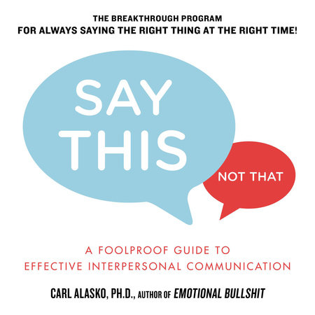 Say This, Not That by Carl Alasko Ph. D.