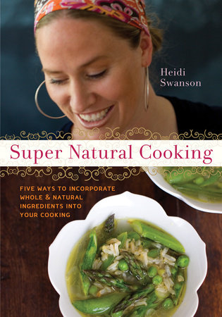 Super Natural Cooking by Heidi Swanson