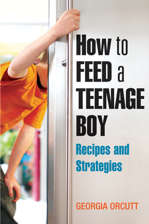 How to Feed a Teenage Boy by Georgia Orcutt