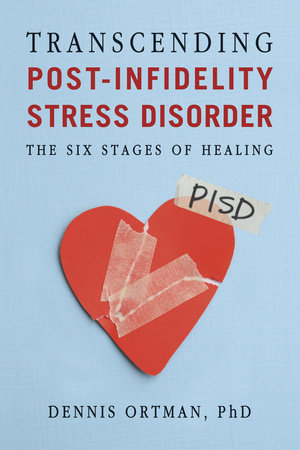Transcending Post-Infidelity Stress Disorder by Dennis C. Ortman