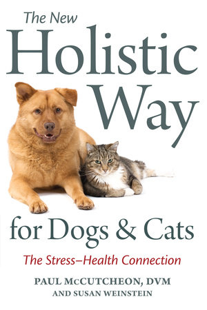 The New Holistic Way for Dogs and Cats by Paul McCutcheon and Susan Weinstein