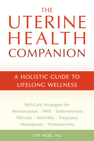 The Uterine Health Companion by Eve Agee