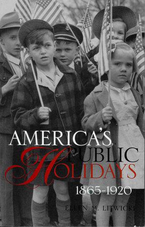 America's Public Holidays, 1865-1920 by Ellen M. Litwicki