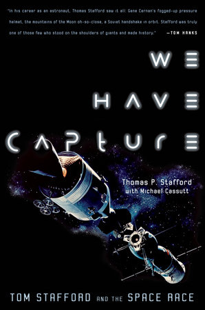 We Have Capture by Thomas P. Stafford and Michael Cassutt