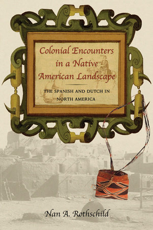 Colonial Encounters in a Native American Landscape by Nan A. Rothschild