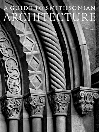 A Guide to Smithsonian Architecture by Heather Ewing and Amy Ballard