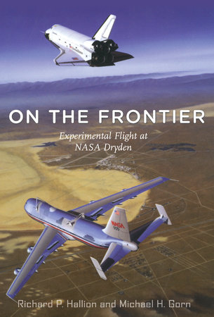 On the Frontier by Richard P. Hallion and Michael H. Gorn