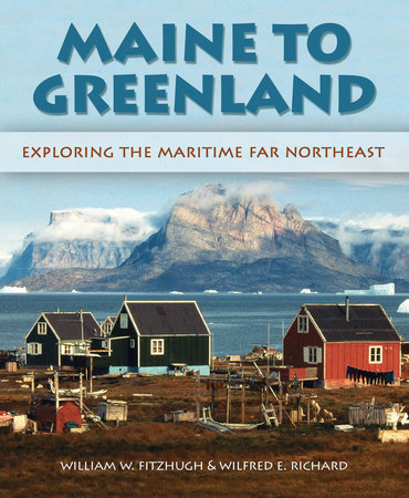 Maine to Greenland by Wilfred E. Richard and William Fitzhugh