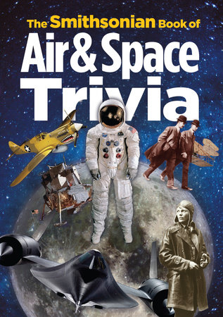 The Smithsonian Book of Air & Space Trivia by Smithsonian Institution