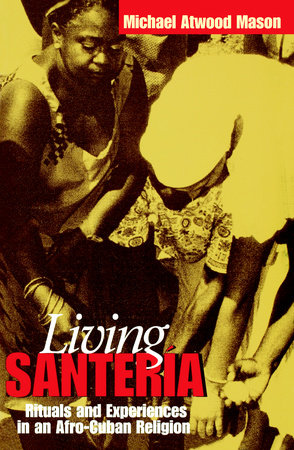 Living Santería by Michael Atwood Mason