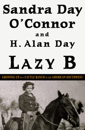Lazy B by Sandra Day O'Connor and H. Alan Day
