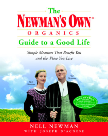 The Newman's Own Organics Guide to a Good Life by Nell Newman and Joseph D'Agnese