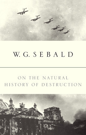 On the Natural History of Destruction by W.G. Sebald