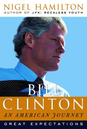 Bill Clinton: An American Journey by Nigel Hamilton