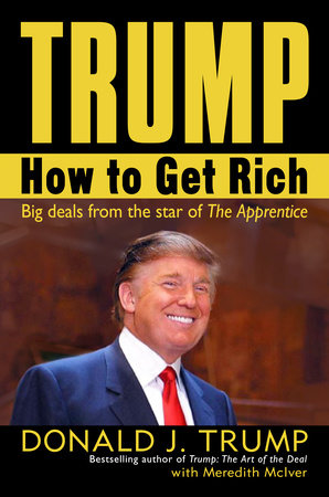 Trump: How to Get Rich by Donald J. Trump and Meredith McIver