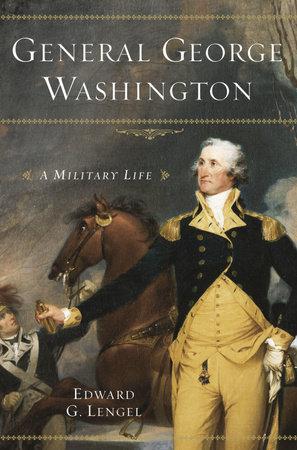 General George Washington by Edward G. Lengel