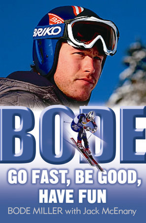 Bode: Go Fast, Be Good, Have Fun by Bode Miller