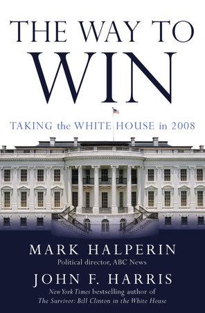 The Way to Win by Mark Halperin and John F. Harris
