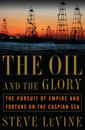 The Oil and the Glory by Steve Levine
