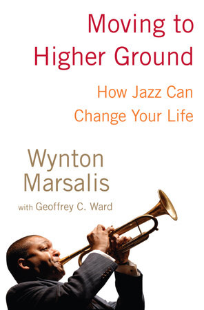 Moving to Higher Ground by Wynton Marsalis and Geoffrey Ward