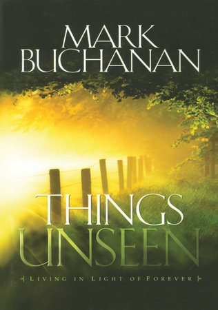 Things Unseen by Mark Buchanan