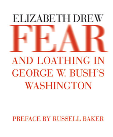 Fear and Loathing in George W. Bush's Washington by Elizabeth Drew