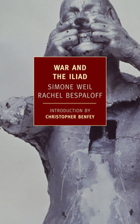 War and the Iliad by Simone Weil and Rachel Bespaloff