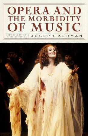 Opera and the Morbidity of Music by Joseph Kerman