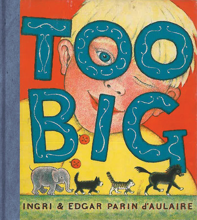 Too Big by Ingri d'Aulaire and Edgar Parin d'Aulaire