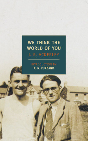 WE THINK THE WORLD OF YO by J. R. Ackerley