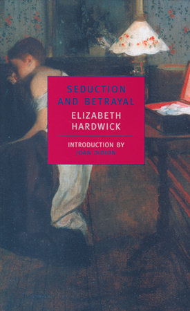 SEDUCTION AND BETRAYAL by Elizabeth Hardwick