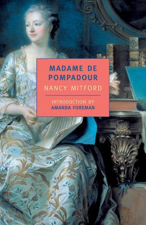 Madame de Pompadour by Nancy Mitford