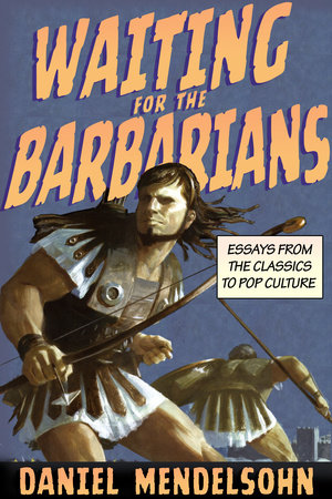 Waiting for the Barbarians by Daniel Mendelsohn