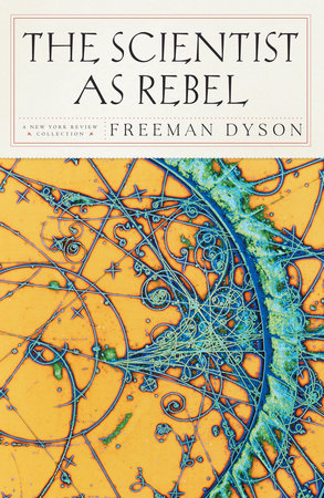 The Scientist as Rebel by Freeman Dyson