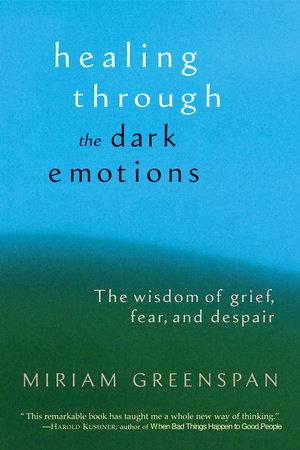 Healing Through the Dark Emotions by Miriam Greenspan