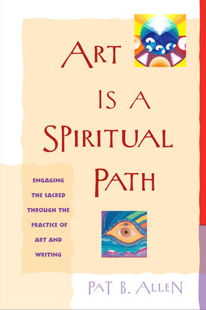 Art Is a Spiritual Path by Pat B. Allen