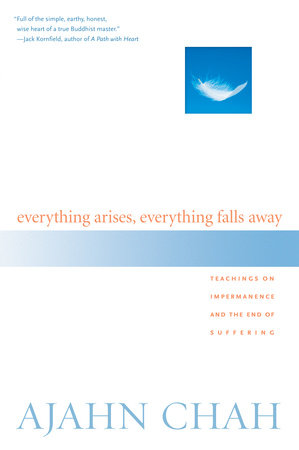 Everything Arises, Everything Falls Away by Ajahn Chah