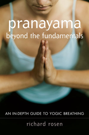 Pranayama beyond the Fundamentals by Richard Rosen