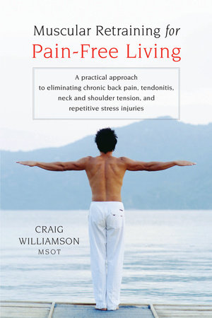 Muscular Retraining for Pain-Free Living by Craig Williamson